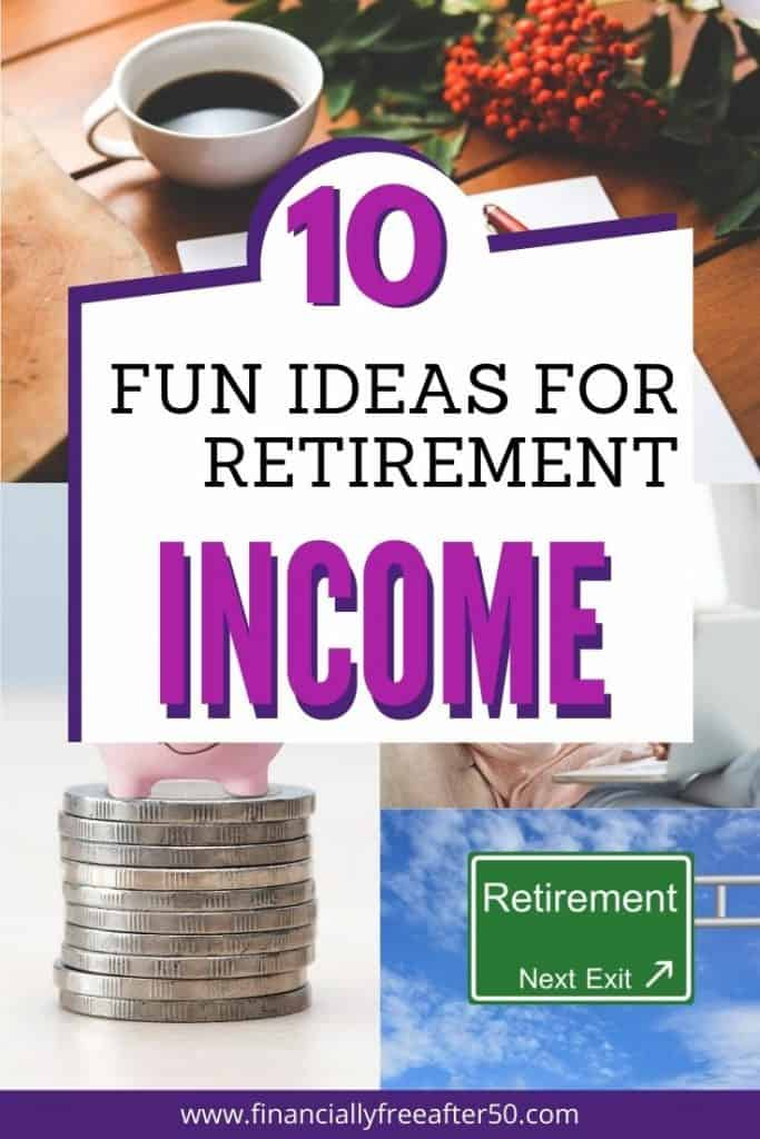 collage of people working on laptops and retirement plan signs with title text overlay - 10 Fun Ideas for Retirement Income