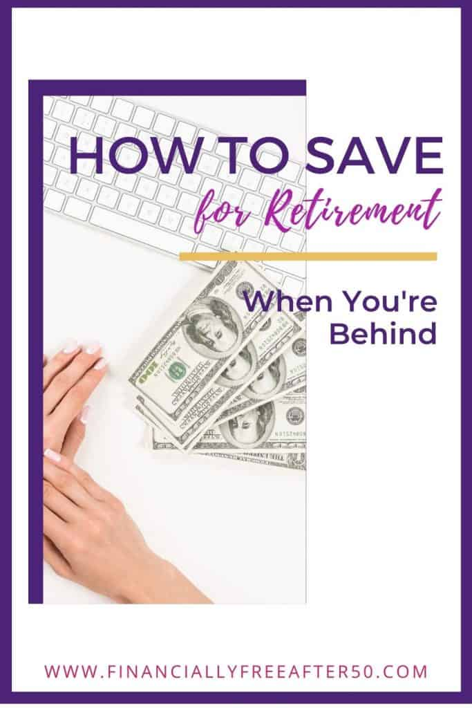 image of cash, woman's hands, and keyboard with title text overlay - How to Save For Retirement When You're Behind
