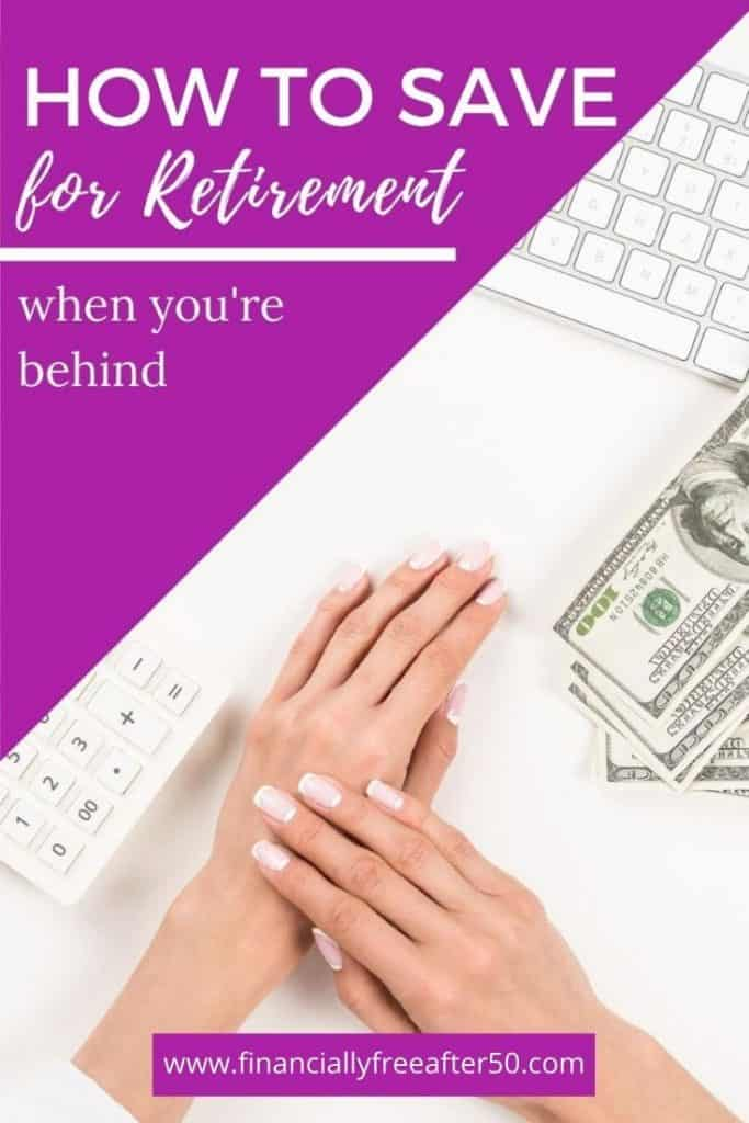 image of woman's hands near a calculator and fanned money with title text overlay - How to Save For Retirement When You're Behind